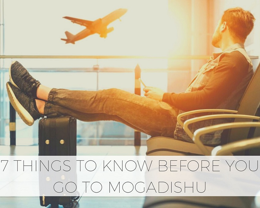 7 Things To Know Before You Go To Mogadishu