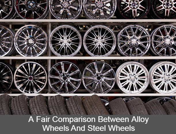 A Fair Comparison Between Alloy Wheels And Steel Wheels