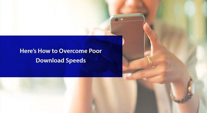 Here's How to Overcome Poor Download Speeds