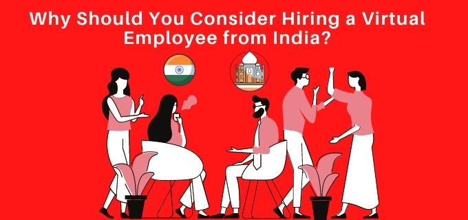Why Should You Consider Hiring a Virtual Employee from India?
