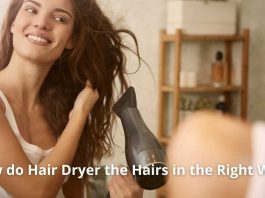 How do Hair Dryer the Hairs in the Right Way
